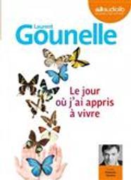 Le jour où j'ai appris à vivre / Laurent Gounelle | Gounelle, Laurent. Auteur