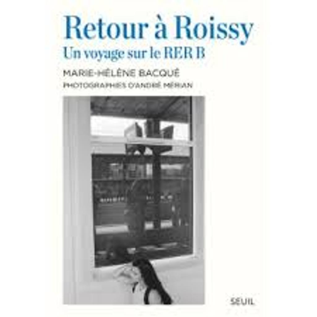 Retour à Roissy : un voyage sur le RER B / Marie-Hélène Bacqué   Bacqué, Marie-Hélène. Auteur