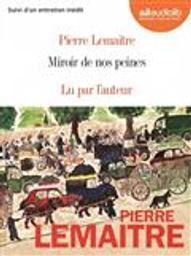Miroir de nos peines / Pierre Lemaitre   Lemaitre, Pierre. Auteur