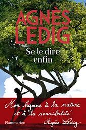 Se le dire enfin / Agnès Ledig | Ledig, Agnès. Auteur