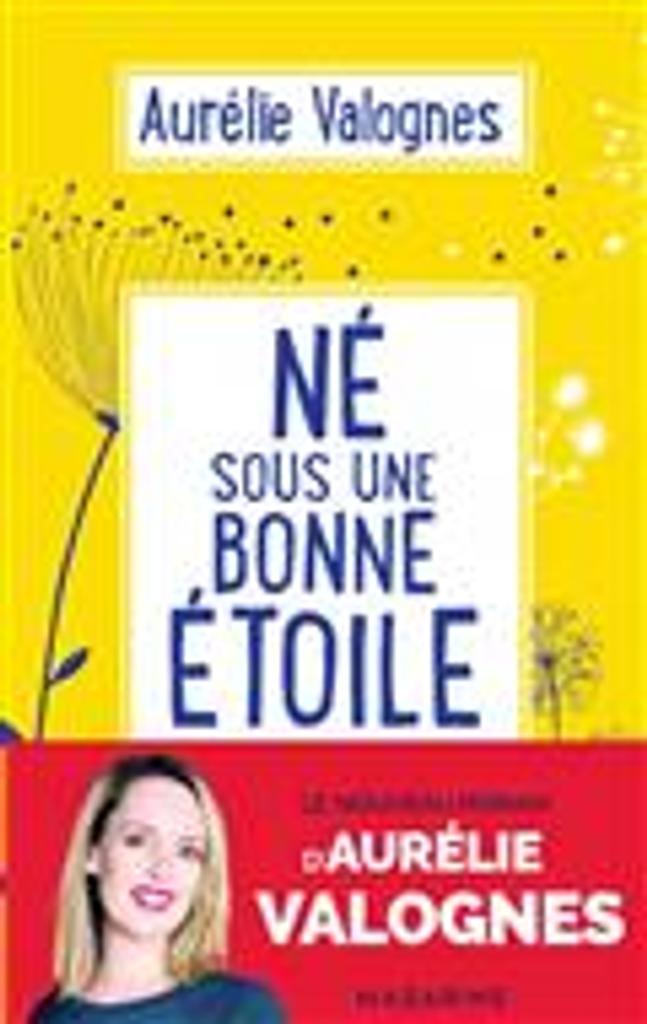 Né sous une bonne étoile / Aurélie Valognes   Valognes, Aurélie. Auteur